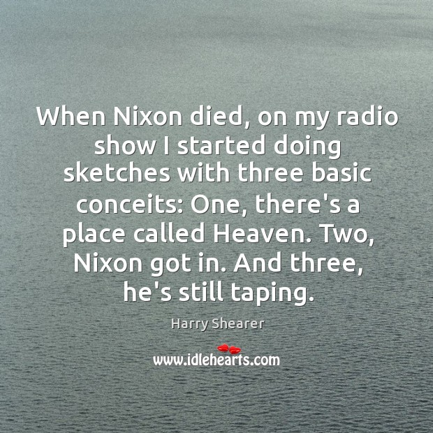 Image, When Nixon died, on my radio show I started doing sketches with