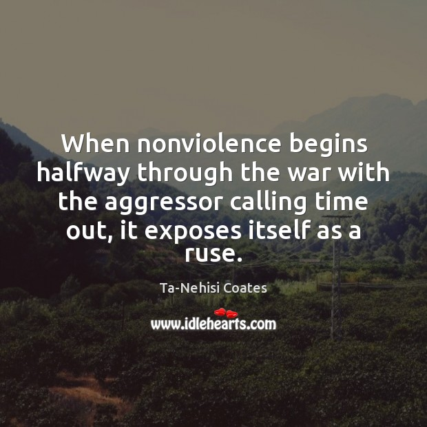 Image, When nonviolence begins halfway through the war with the aggressor calling time