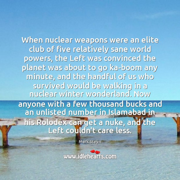 When nuclear weapons were an elite club of five relatively sane world Mark Steyn Picture Quote