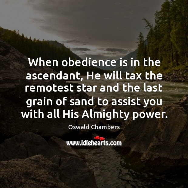 Image, When obedience is in the ascendant, He will tax the remotest star