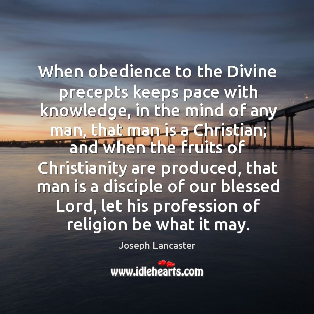 When obedience to the divine precepts keeps pace with knowledge, in the mind of any man Image