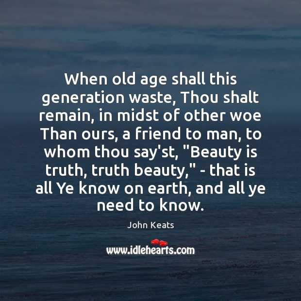 When old age shall this generation waste, Thou shalt remain, in midst Image