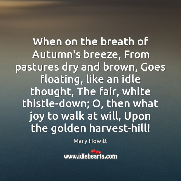 When on the breath of Autumn's breeze, From pastures dry and brown, Image