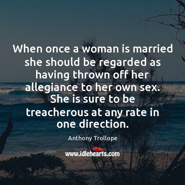 When once a woman is married she should be regarded as having Anthony Trollope Picture Quote