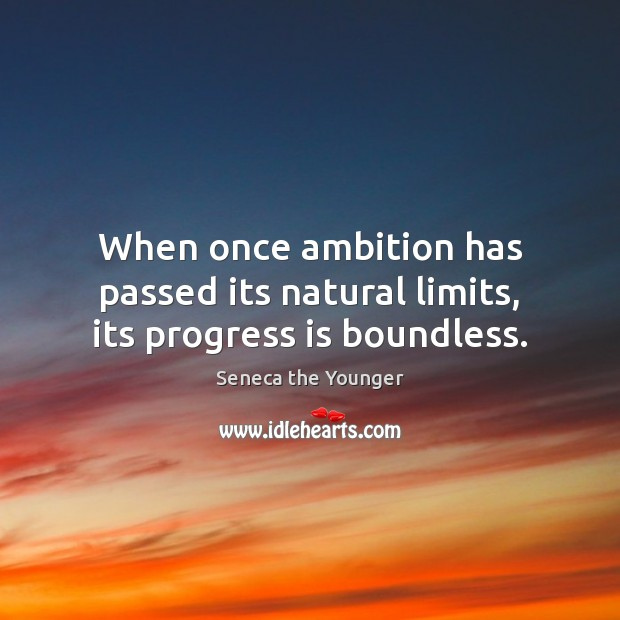 When once ambition has passed its natural limits, its progress is boundless. Progress Quotes Image