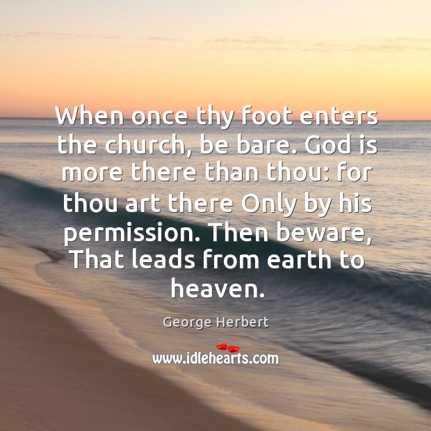 When once thy foot enters the church, be bare. God is more Image