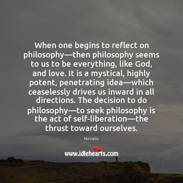When one begins to reflect on philosophy—then philosophy seems to us Novalis Picture Quote
