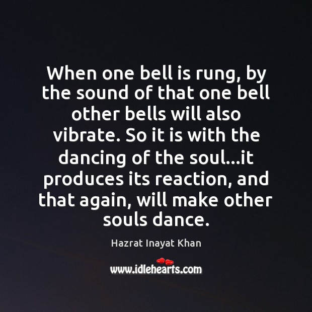 When one bell is rung, by the sound of that one bell Hazrat Inayat Khan Picture Quote
