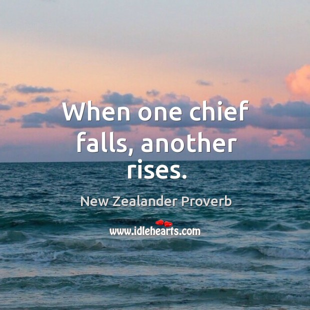 Image, When one chief falls, another rises.