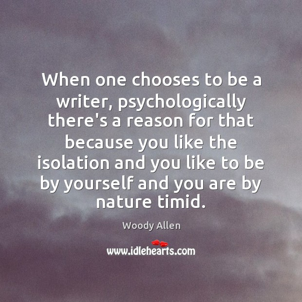 Image, When one chooses to be a writer, psychologically there's a reason for
