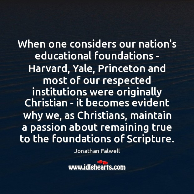 Image, When one considers our nation's educational foundations – Harvard, Yale, Princeton and