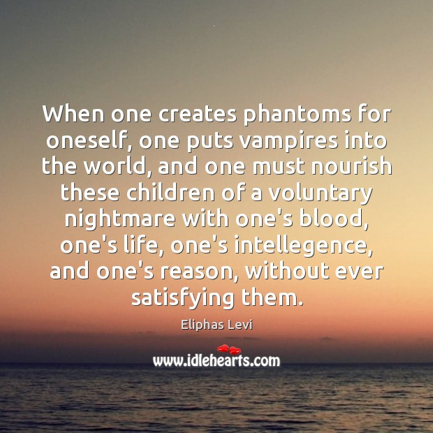When one creates phantoms for oneself, one puts vampires into the world, Image