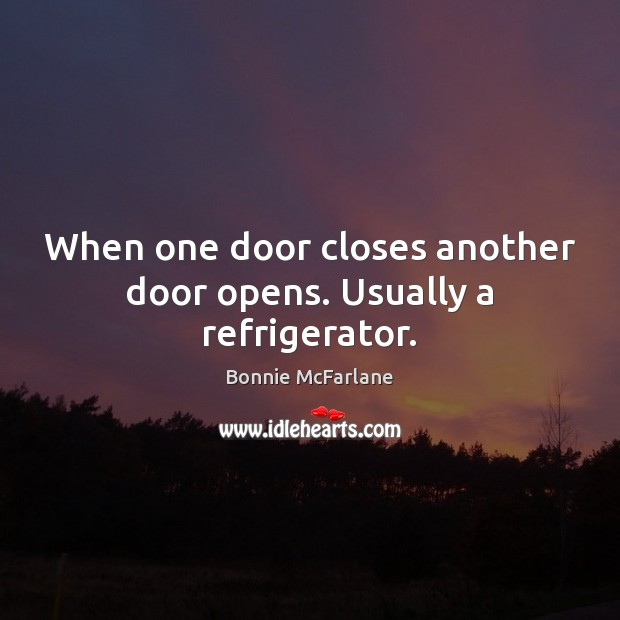 Image, When one door closes another door opens. Usually a refrigerator.