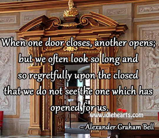 We often look so long and so regretfully upon the closed door Image