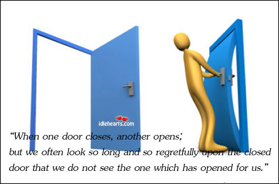 """When One Door Closes, Another Opens; But We Often Look…"