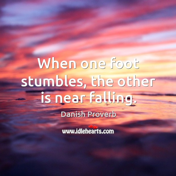 Image, When one foot stumbles, the other is near falling.