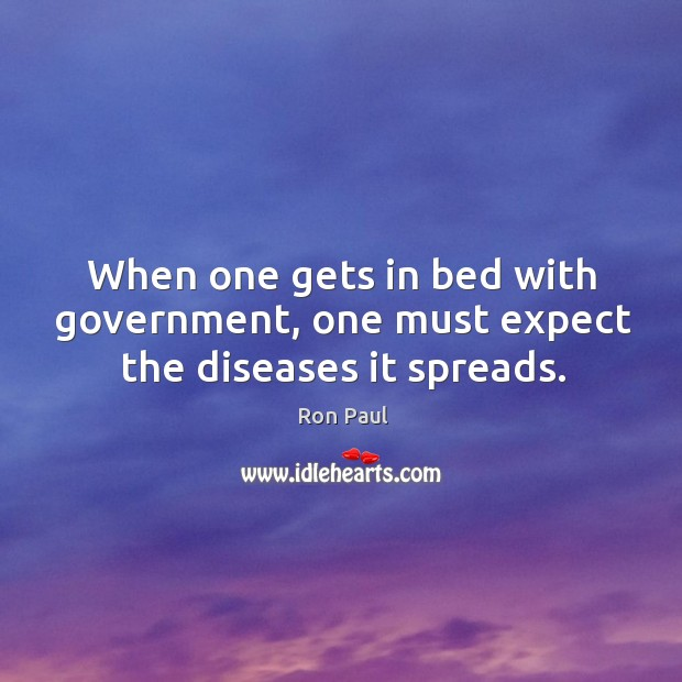 Image, When one gets in bed with government, one must expect the diseases it spreads.
