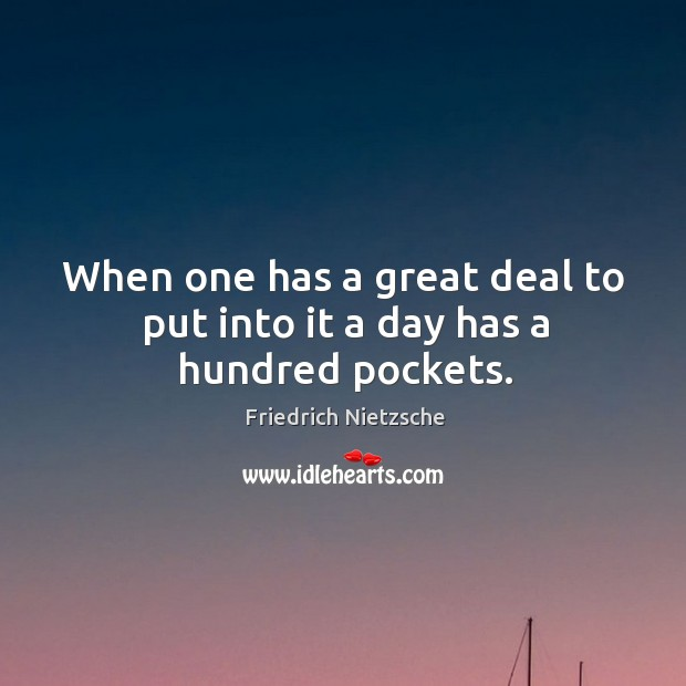 Image, When one has a great deal to put into it a day has a hundred pockets.