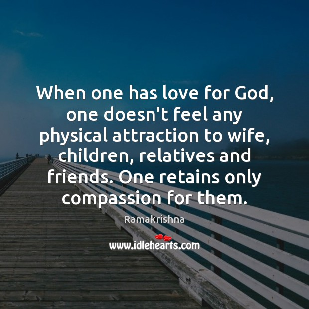 Image, When one has love for God, one doesn't feel any physical attraction