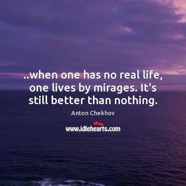 Image, ..when one has no real life, one lives by mirages. It's still better than nothing.