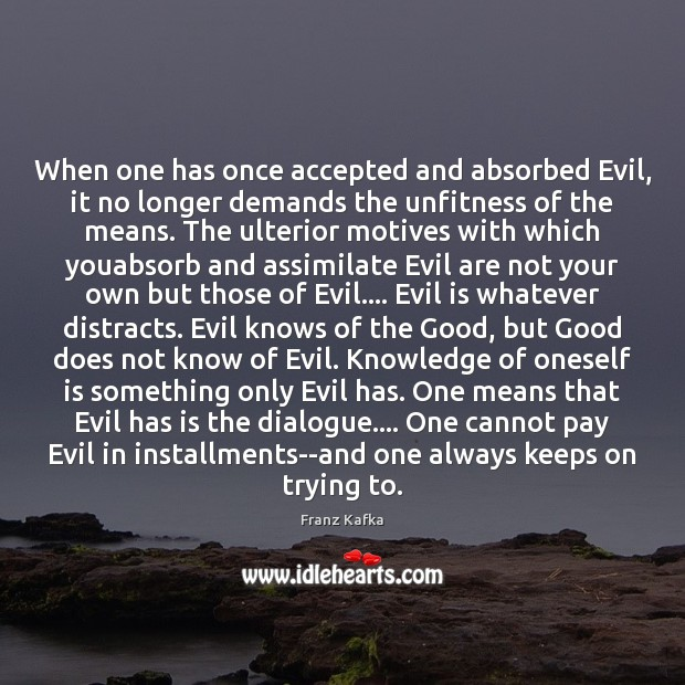 When one has once accepted and absorbed Evil, it no longer demands Image