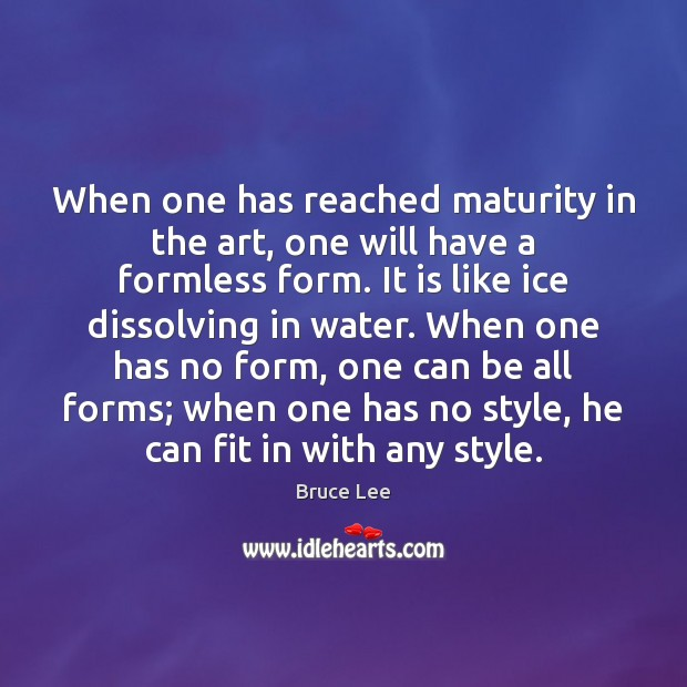 Image, When one has reached maturity in the art, one will have a