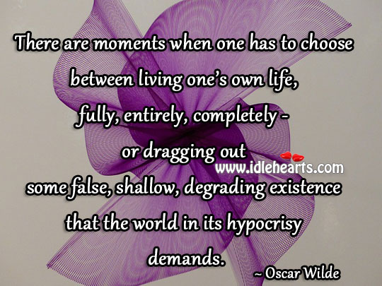 Moments one has to choose . Oscar Wilde Picture Quote