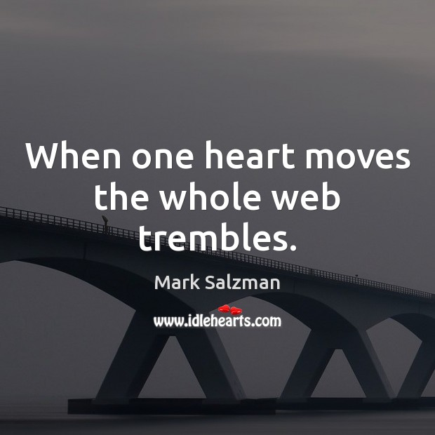 When one heart moves the whole web trembles. Image