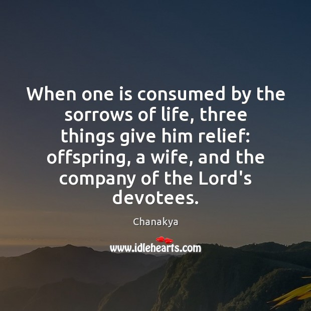 Image, When one is consumed by the sorrows of life, three things give