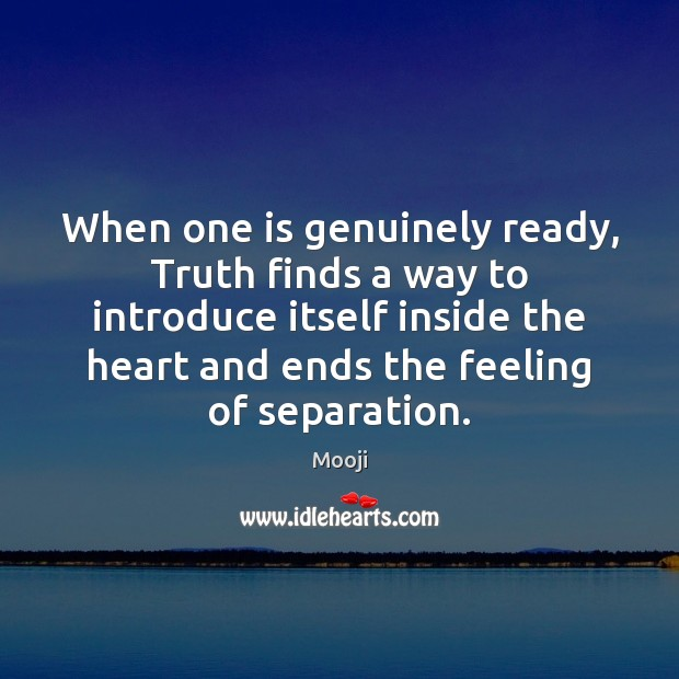 When one is genuinely ready, Truth finds a way to introduce itself Mooji Picture Quote