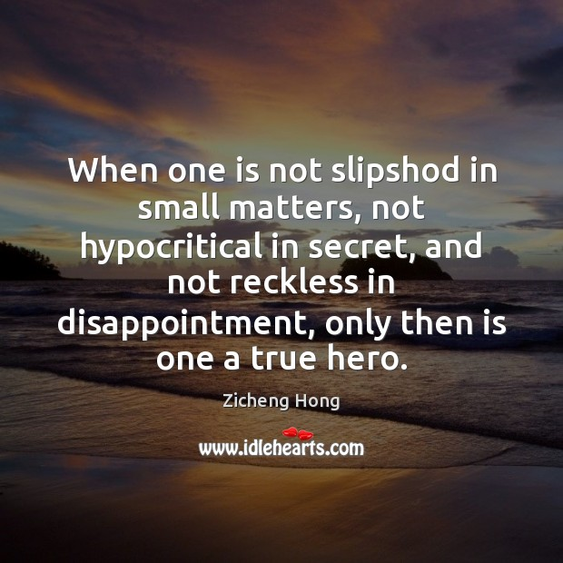 When one is not slipshod in small matters, not hypocritical in secret, Zicheng Hong Picture Quote