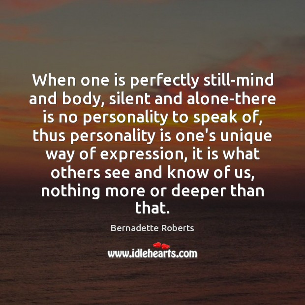 Image, When one is perfectly still-mind and body, silent and alone-there is no