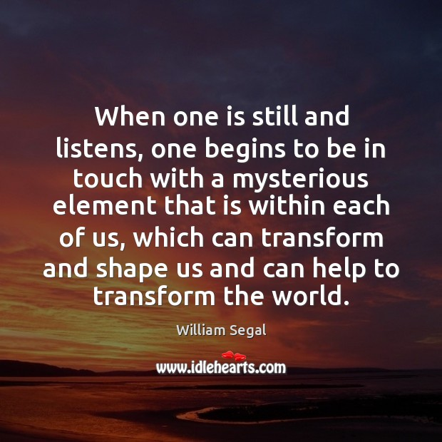 When one is still and listens, one begins to be in touch Image