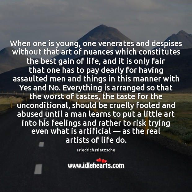 When one is young, one venerates and despises without that art of Image