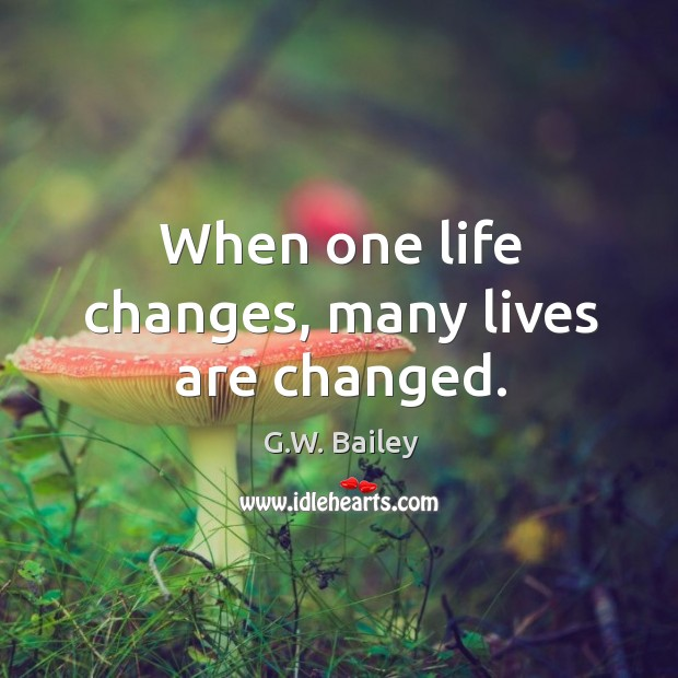 When one life changes, many lives are changed. Image
