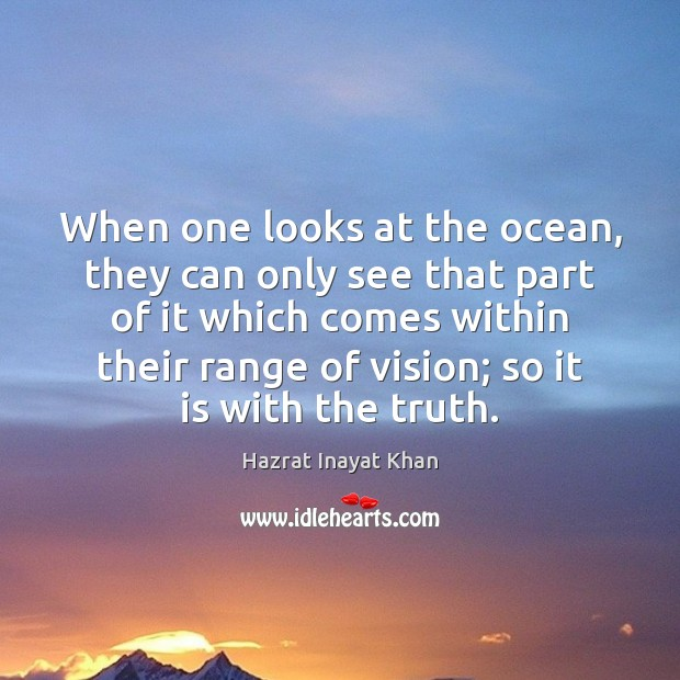When one looks at the ocean, they can only see that part Hazrat Inayat Khan Picture Quote