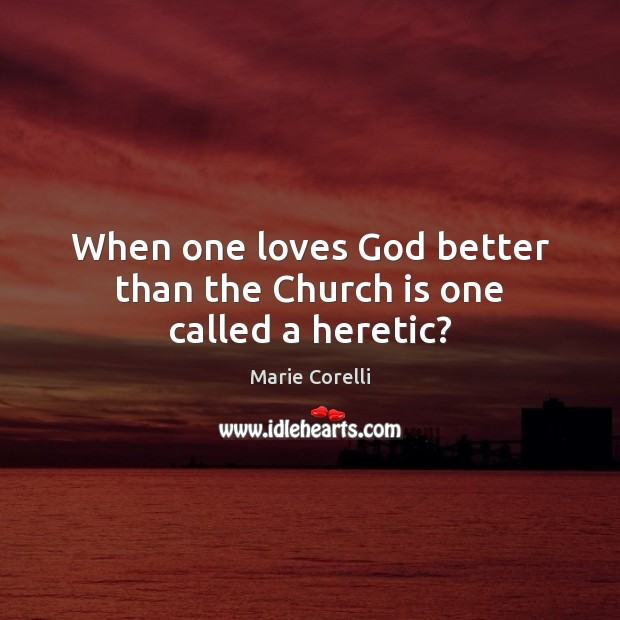 When one loves God better than the Church is one called a heretic? Image