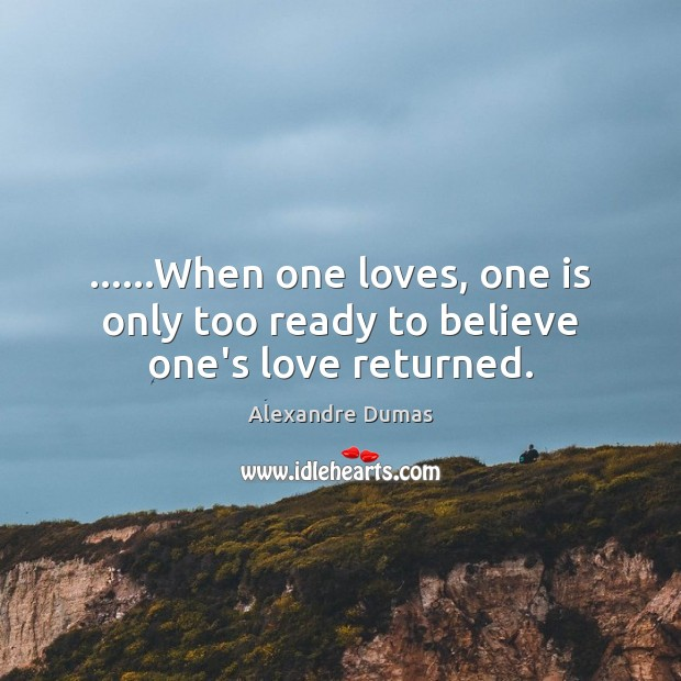 Image, ……When one loves, one is only too ready to believe one's love returned.