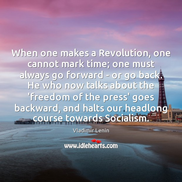 When one makes a Revolution, one cannot mark time; one must always Vladimir Lenin Picture Quote