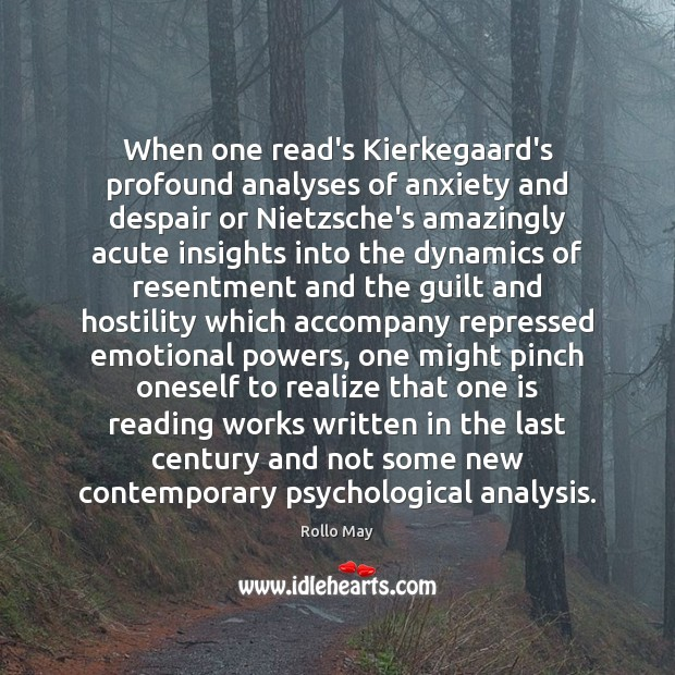 Image, When one read's Kierkegaard's profound analyses of anxiety and despair or Nietzsche's