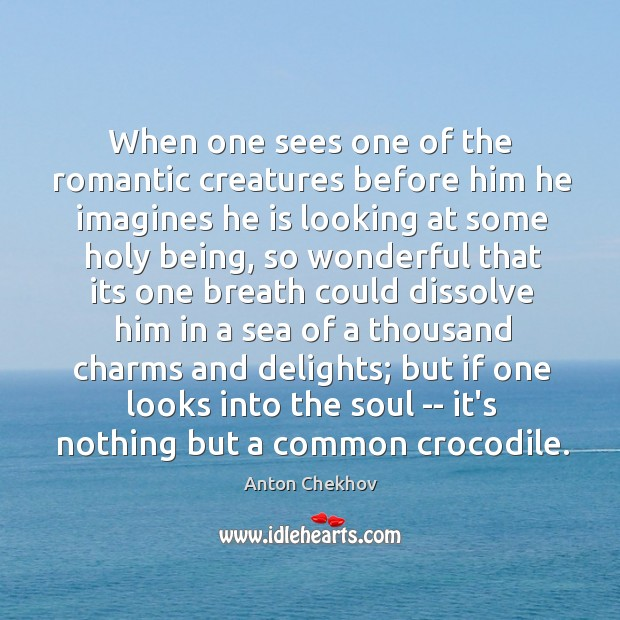 Image, When one sees one of the romantic creatures before him he imagines