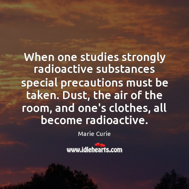 When one studies strongly radioactive substances special precautions must be taken. Dust, Image