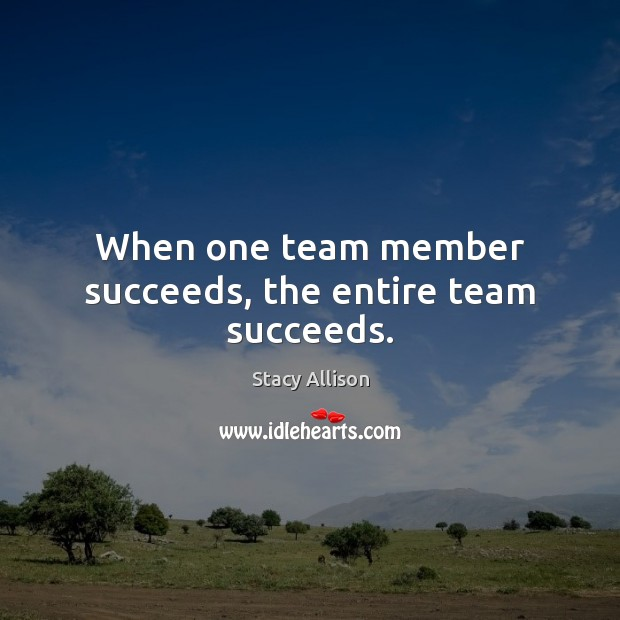 Image, When one team member succeeds, the entire team succeeds.