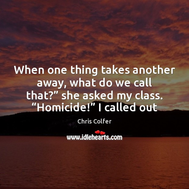 """When one thing takes another away, what do we call that?"""" she Chris Colfer Picture Quote"""
