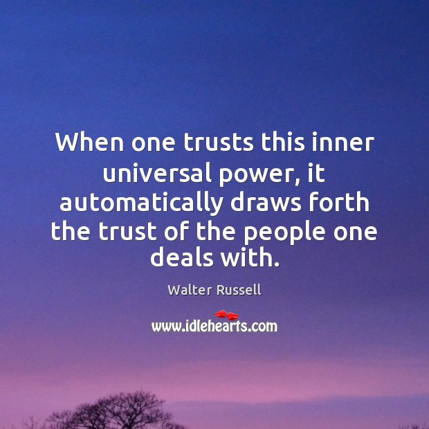 When one trusts this inner universal power, it automatically draws forth the Walter Russell Picture Quote