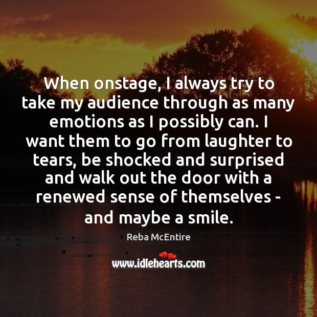 When onstage, I always try to take my audience through as many Reba McEntire Picture Quote