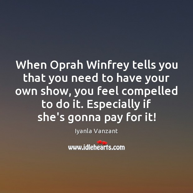 When Oprah Winfrey tells you that you need to have your own Image