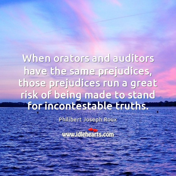 Image, When orators and auditors have the same prejudices, those prejudices run a