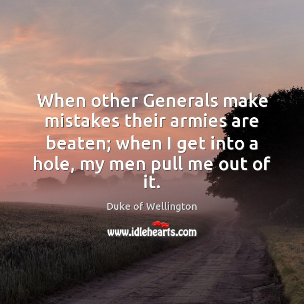 When other Generals make mistakes their armies are beaten; when I get Image