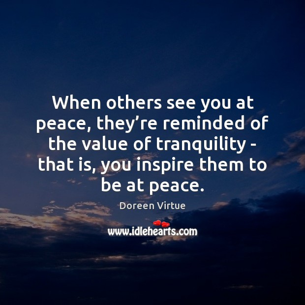 Image, When others see you at peace, they're reminded of the value